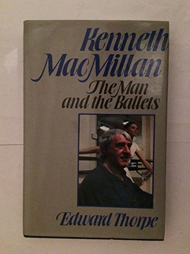 Kenneth Macmillan: The Man and the Ballets: Thorpe, Sir Edward