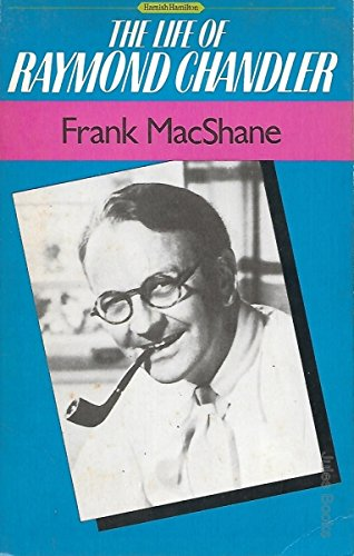 The Life of Raymond Chandler: Frank MacShane