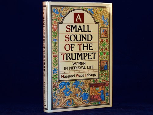 Women in Medieval Life: A Small Sound of the Trumpet