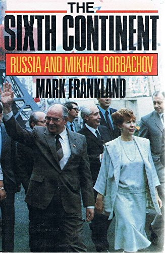 9780241121221: The Sixth Continent: Russia and Mikhail Gorbachev