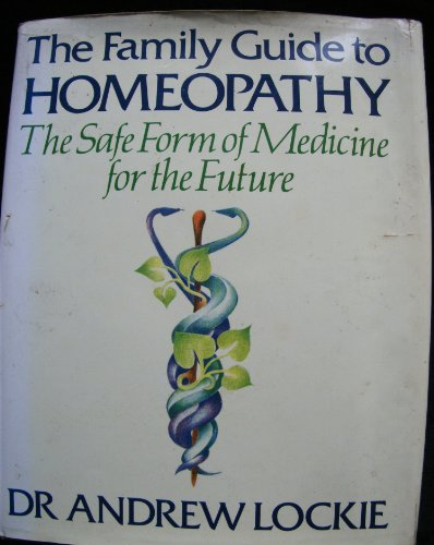 The Family Guide to Homeopathy: Andrew Lockie