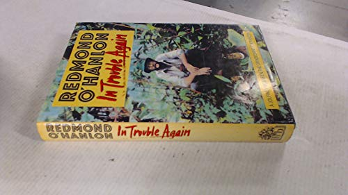 In Trouble Again : Journey Between the Orinoco and the Amazon: O'Hanlon, Redmond