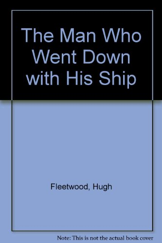 9780241124550: The Man Who Went Down With His Ship