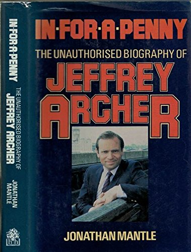 In for a Penny - The Unauthorised Biography of Jeffrey Archer (9780241124789) by Jonarthan Mantle