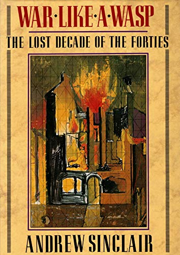 War Like a Wasp The Lost Decade of the 'Forties: Sinclair, Andrew