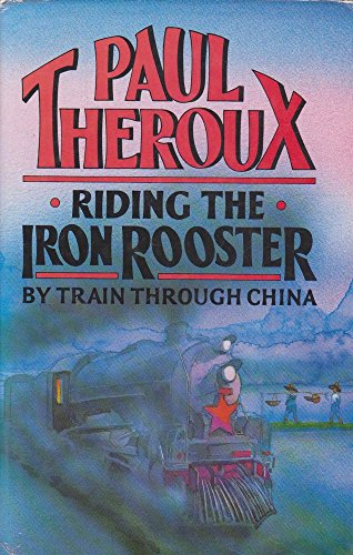 9780241125472: Riding the Iron Rooster: By Train Through China