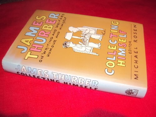 9780241127834: 'Collecting Himself: James Thurber on Writing and Writers, Humour and Himself'