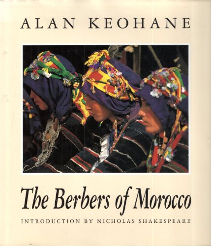 The Berbers of Morocco (SIGNED Copy): Keohane, Alan; (Introduction by Nicholas Shakespeare)