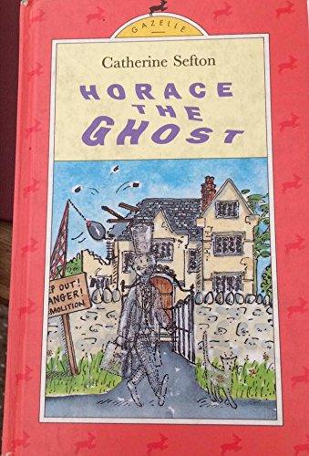 Horace the Ghost (Gazelle books): Sefton, Catherine