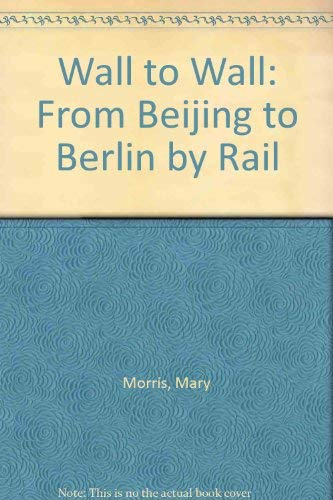 9780241131770: Wall to Wall: From Beijing to Berlin by Rail