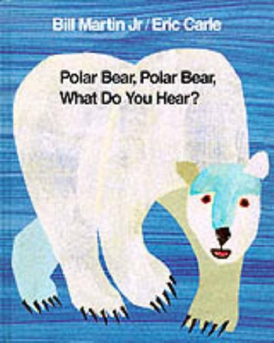 Polar Bear, Polar Bear, What Do You Hear?: Eric Carle & Bill Martin Jr
