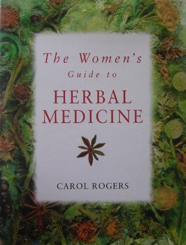 Women's Guide to Herbal Medicine: Rogers, Carol