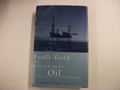 9780241133521: Fool's Gold: Story of North Sea Oil