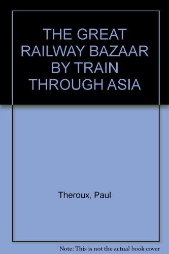 9780241134085: THE GREAT RAILWAY BAZAAR: BY TRAIN THROUGH ASIA.
