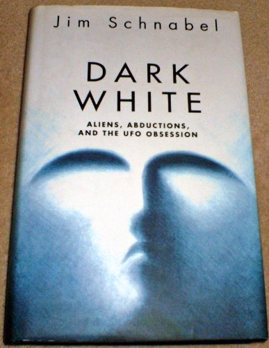Dark White: Aliens, Abductions, and UFO Obsession: Schnabel Jim