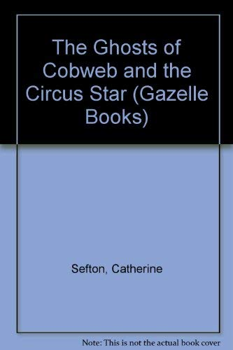 The Ghosts of Cobweb and the Circus Star (Gazelle Books) (0241134234) by Sefton, Catherine