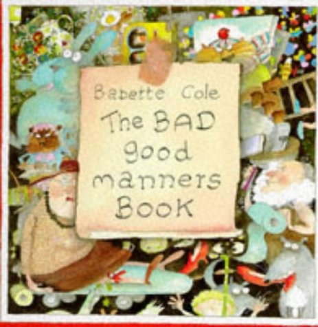 The Bad Good Manners Book: Cole, Babette