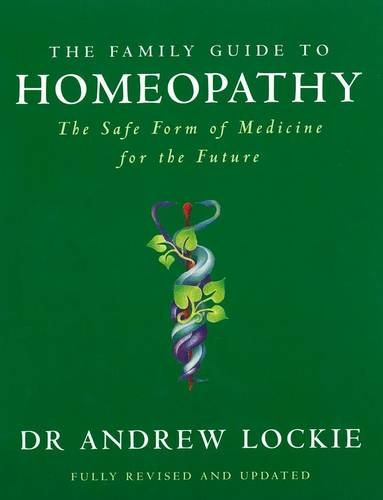 The Family Guide to Homeopathy: The Safe Form of Medicine for the Future (Revised Edition): Lockie,...
