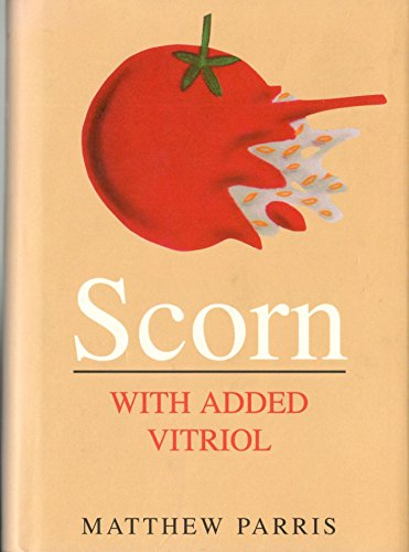 9780241135877: Scorn with Added Vitriol: New Edition:A Bucketful of Discourtesy, Disparagement, Invective, Ridicule, Impudence, Contumely, Derision, Hate, Affront, Disdain, Bile, Taunts, Curses And Jibes