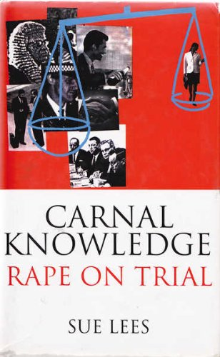 Carnal Knowledge: Rape on Trial: Lees, Sue