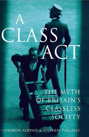 9780241137208: A Class Act: Myth of Britain's Classless Society