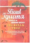 9780241140512: Sliced Iguana: Travels in Unknown Mexico