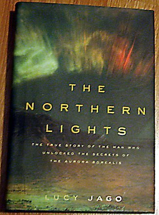 9780241140925: The Northern Lights. The True Story of the Man Who Unlocked the Secrets of the Aurora Borealis