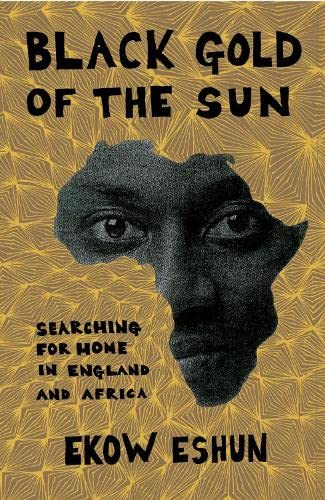 9780241141922: Black Gold Of The Sun: Searching For Home In England And Africa