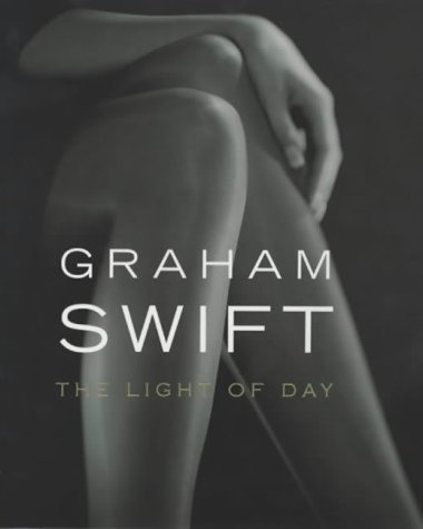 The Light of Day: Swift, Graham - SIGNED FIRST PRINTING