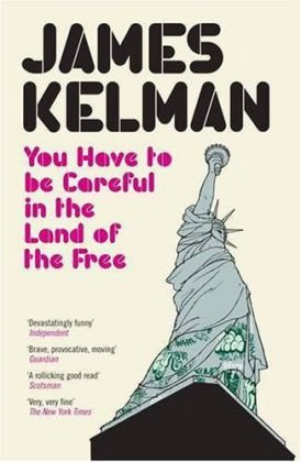 You Have to be Careful in the Land of the Free: James Kelman