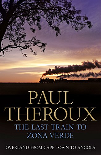 9780241143674: The Last Train to Zona Verde: Overland from Cape Town to Angola