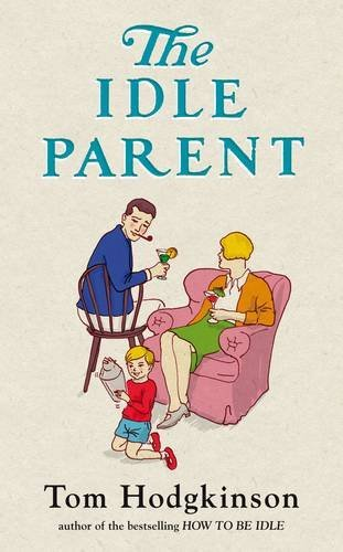 9780241143735: The Idle Parent: Why Less Means More When Raising Kids