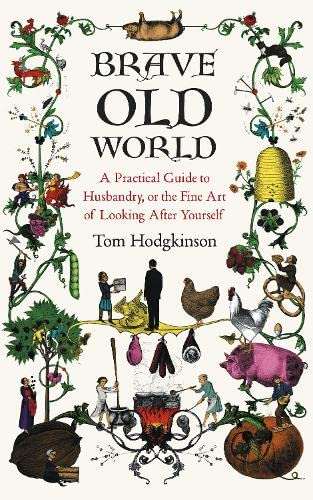 9780241143742: Brave Old World: A Month-by-Month Guide to Husbandry, or the Fine Art of Looking After Yourself