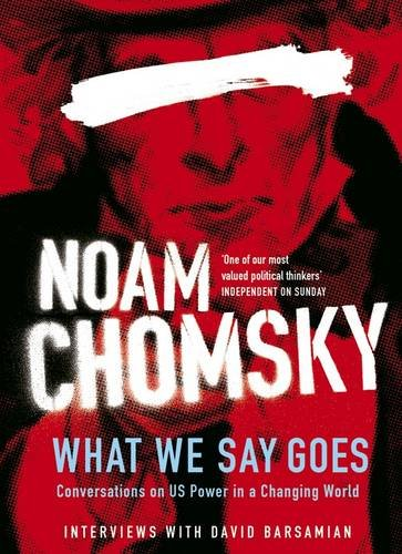 What We Say Goes: Conversations on U.S. Power in a Changing World: Noam Chomsky