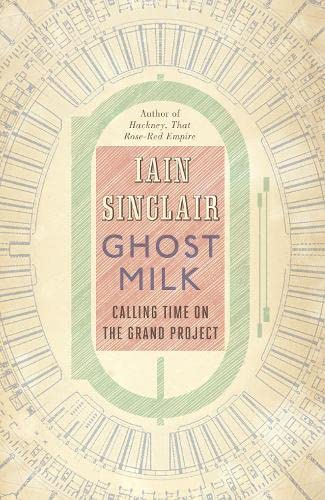 Ghost Milk: Calling Time on the Grand Project-SIGNED, LOCATED & DATED FIRST ISSUE: Sinclair, ...