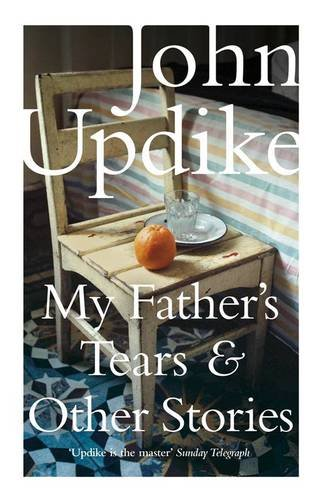 My Father's Tears and Other Stories: Updike, John