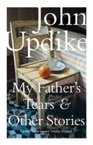 My Father's Tears and other Stories: John Updike