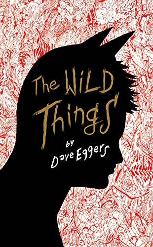 THE WILD THINGS (SIGNED COPY): EGGERS, Dave