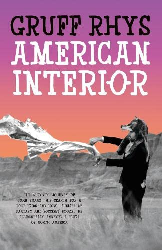 9780241146019: American Interior: The quixotic journey of John Evans, his search for a lost tribe and how, fuelled by fantasy and (possibly) booze, he accidentally annexed a third of North America