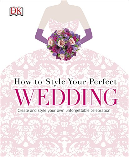 9780241184813: How to Style Your Perfect Wedding: Create and style your own unforgettable celebration (Dk Crafts)