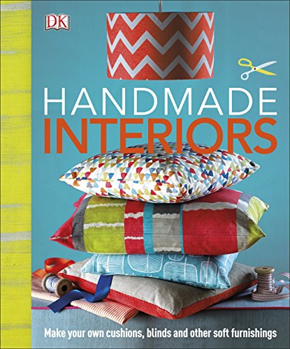 9780241186381: Handmade Interiors: Make Your Own Cushions, Blinds and Other Soft Furnishings (Dk Crafts)