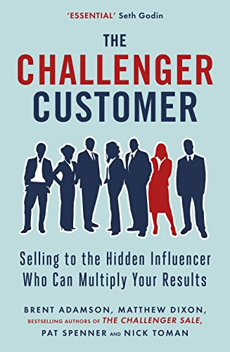 9780241196564: The Challenger Customer: Selling to the Hidden Influencer Who Can Multiply Your Results