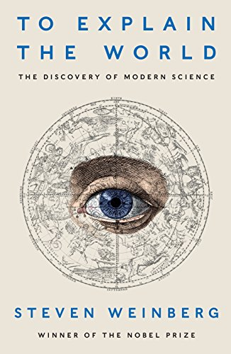 9780241196625: To Explain the World: The Discovery of Modern Science