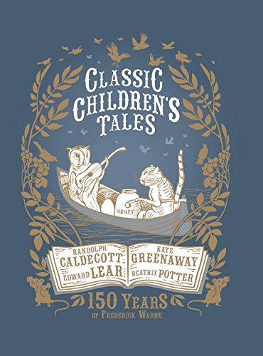 Classic Children's Tales: 150 Years of Frederick Warne: Potter, Beatrix; Greenaway, Kate; ...