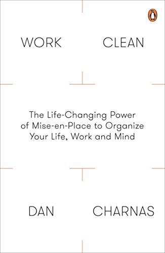 9780241200339: Work Clean: The Life-Changing Power of Mise-En-Place to Organize Your Life, Work and Mind
