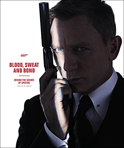 Blood, Sweat and Bond: Behind the Scenes of Spectre (Curated by Rankin) (James Bond): DK