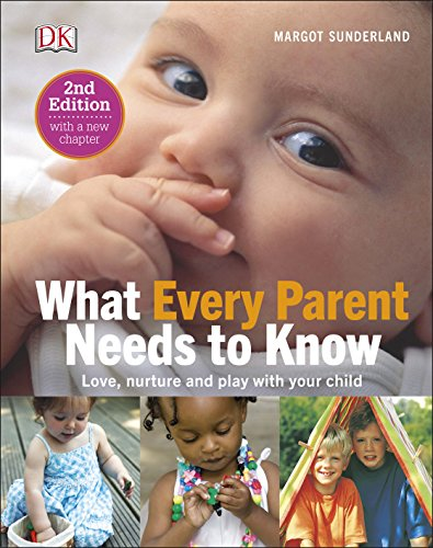 9780241216569: What Every Parent Needs To Know: Love, nuture and play with your child