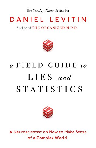 9780241239995: A Field Guide to Lies and Statistics: A Neuroscientist on How to Make Sense of a Complex World