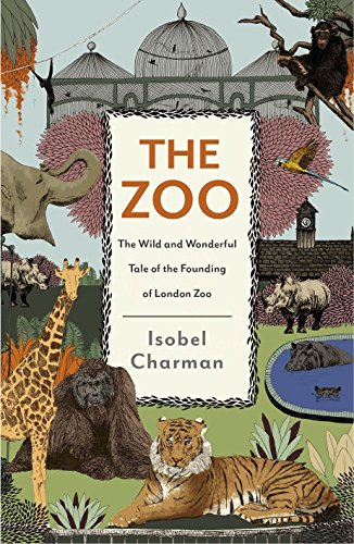 9780241240687: The Zoo: The Wild and Wonderful Tale of the Founding of London Zoo
