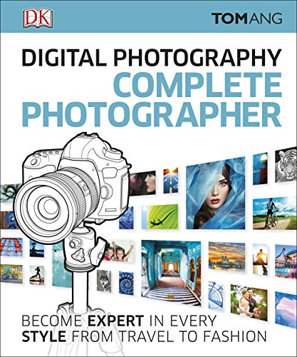 9780241241240: Digital Photography Complete Photographer: Become Expert in Every Style from Travel to Fashion